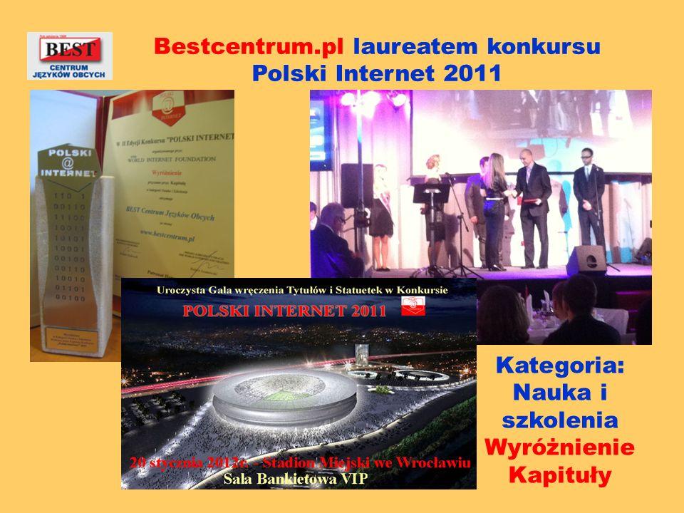 Bestcentrum.pl laureatem konkursu Polski Internet 2011 Kategoria: Nauka i szkolenia Wyróżnienie Kapituły