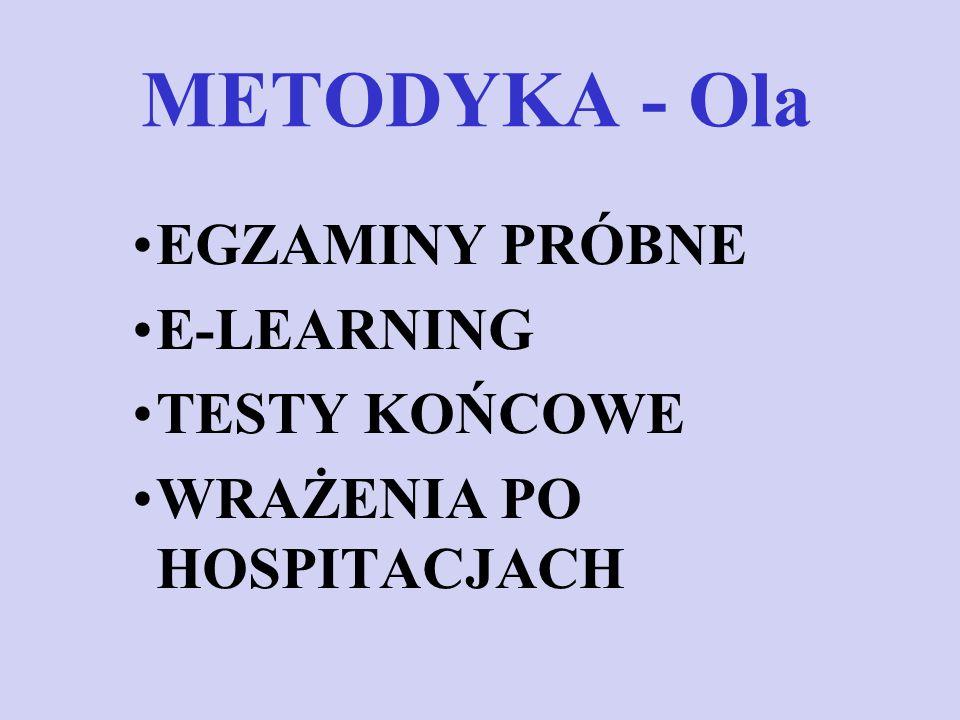 METODYKA - Ola EGZAMINY PRÓBNE E-LEARNING TESTY KOŃCOWE WRAŻENIA PO HOSPITACJACH