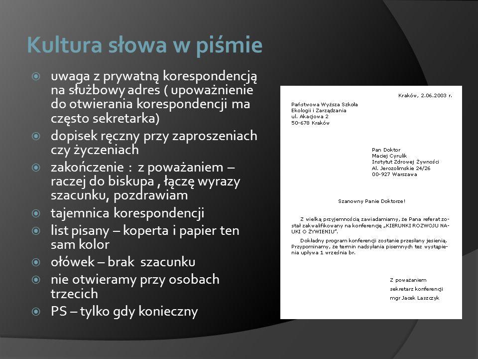 Kultura słowa w piśmie uwaga z prywatną korespondencją na służbowy adres ( upoważnienie do otwierania korespondencji ma często sekretarka) dopisek ręc