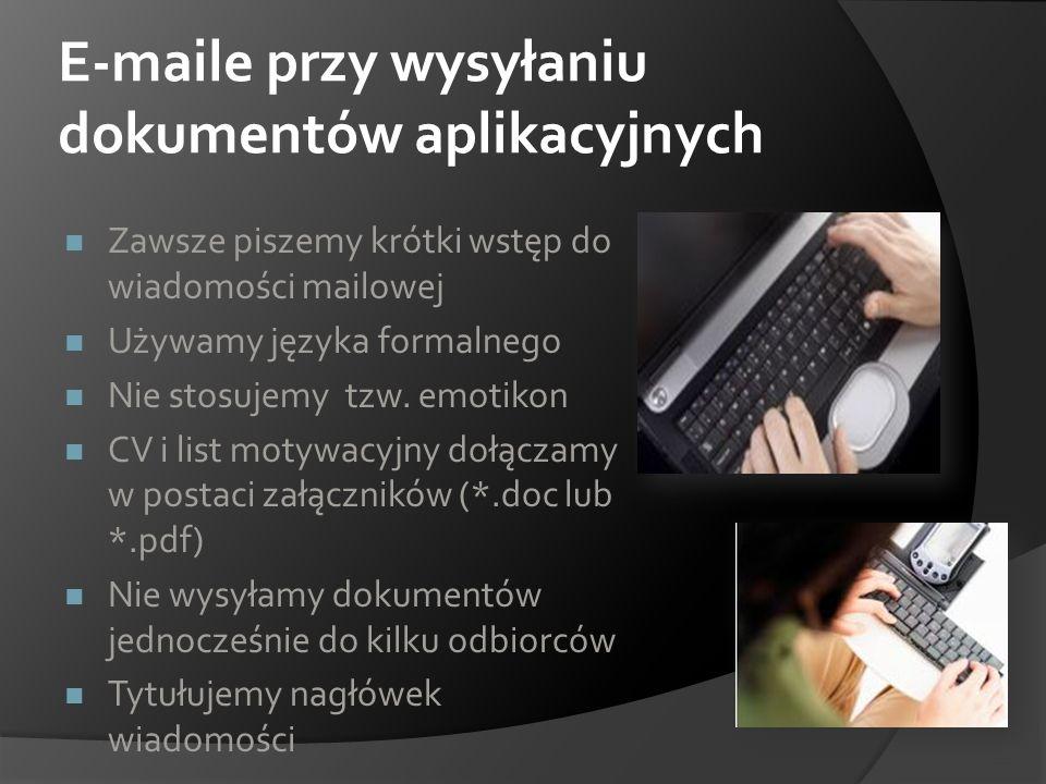 E-maile przy wysyłaniu dokumentów aplikacyjnych Zawsze piszemy krótki wstęp do wiadomości mailowej Używamy języka formalnego Nie stosujemy tzw. emotik