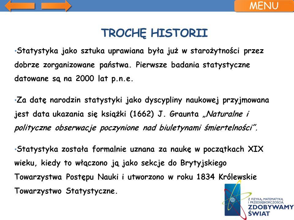 TROCHĘ HISTORII Statystyka jako sztuka uprawiana była już w starożytności przez dobrze zorganizowane państwa. Pierwsze badania statystyczne datowane s