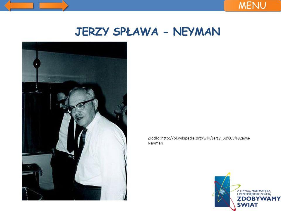 JERZY SPŁAWA - NEYMAN Źródło: http://pl.wikipedia.org/wiki/Jerzy_Sp%C5%82awa- Neyman MENU