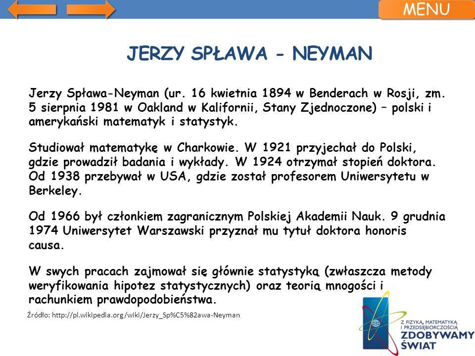JERZY SPŁAWA - NEYMAN Jerzy Spława-Neyman (ur. 16 kwietnia 1894 w Benderach w Rosji, zm. 5 sierpnia 1981 w Oakland w Kalifornii, Stany Zjednoczone) –