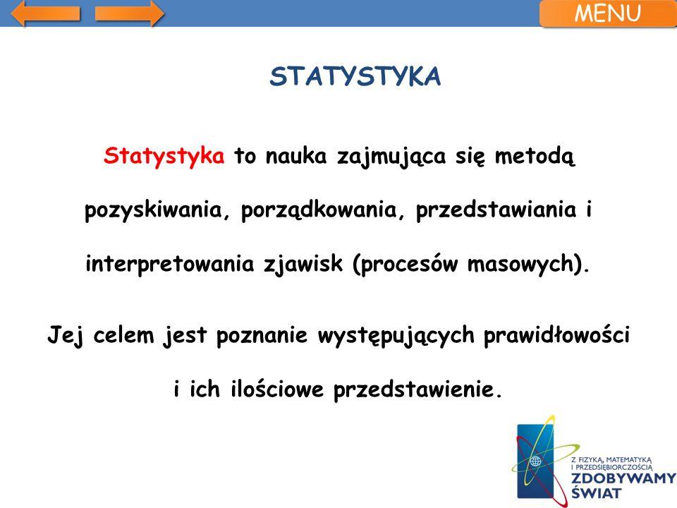 STATYSTYKA Statystyka to nauka zajmująca się metodą pozyskiwania, porządkowania, przedstawiania i interpretowania zjawisk (procesów masowych). Jej cel