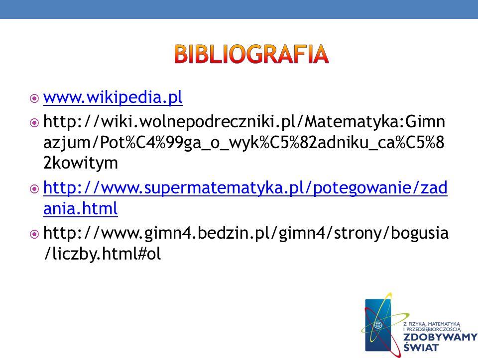 www.wikipedia.pl http://wiki.wolnepodreczniki.pl/Matematyka:Gimn azjum/Pot%C4%99ga_o_wyk%C5%82adniku_ca%C5%8 2kowitym http://www.supermatematyka.pl/po