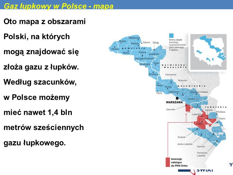 Gaz łupkowy w Polsce - mapa Oto mapa z obszarami Polski, na których mogą znajdować się złoża gazu z łupków. Według szacunków, w Polsce możemy mieć naw