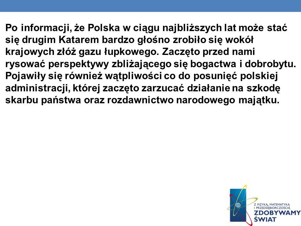 Po informacji, że Polska w ciągu najbliższych lat może stać się drugim Katarem bardzo głośno zrobiło się wokół krajowych złóż gazu łupkowego. Zaczęto