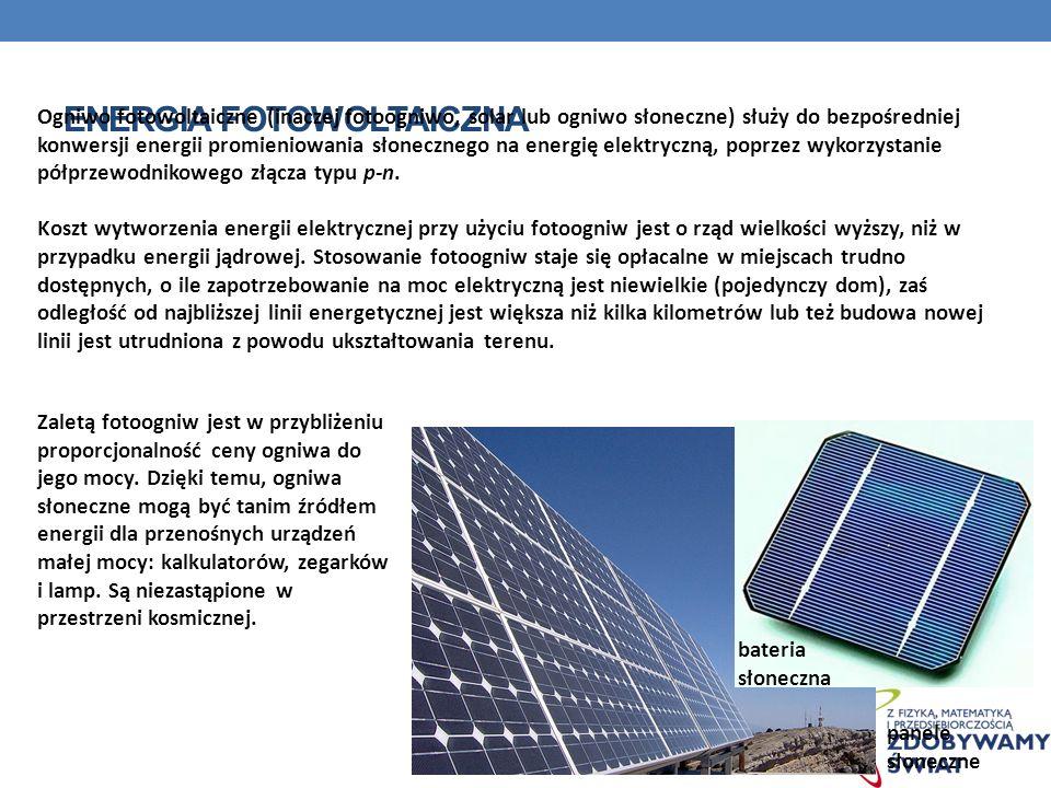 ENERGIA FOTOWOLTAICZNA bateria słoneczna Ogniwo fotowoltaiczne (inaczej fotoogniwo, solar lub ogniwo słoneczne) służy do bezpośredniej konwersji energ