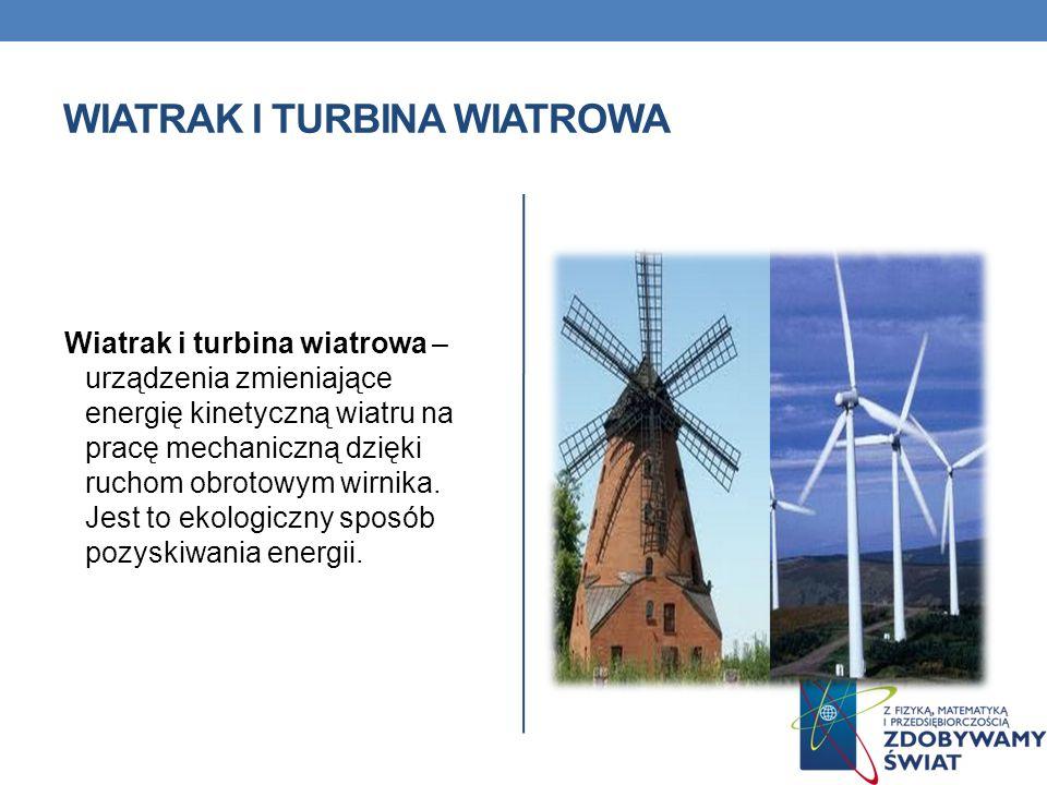WIATRAK I TURBINA WIATROWA Wiatrak i turbina wiatrowa – urządzenia zmieniające energię kinetyczną wiatru na pracę mechaniczną dzięki ruchom obrotowym