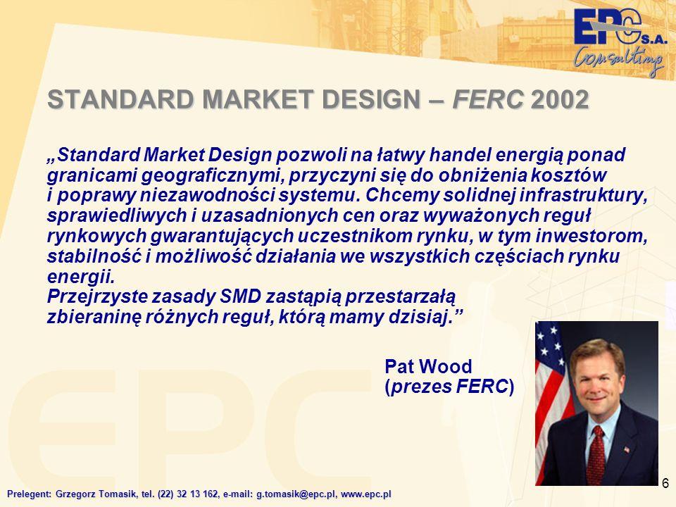 6 STANDARD MARKET DESIGN – FERC 2002 Standard Market Design pozwoli na łatwy handel energią ponad granicami geograficznymi, przyczyni się do obniżenia kosztów i poprawy niezawodności systemu.