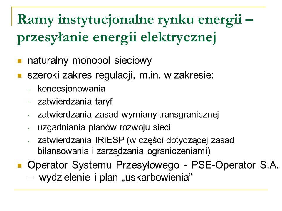 Ramy instytucjonalne rynku energii – przesyłanie energii elektrycznej naturalny monopol sieciowy szeroki zakres regulacji, m.in. w zakresie: - koncesj