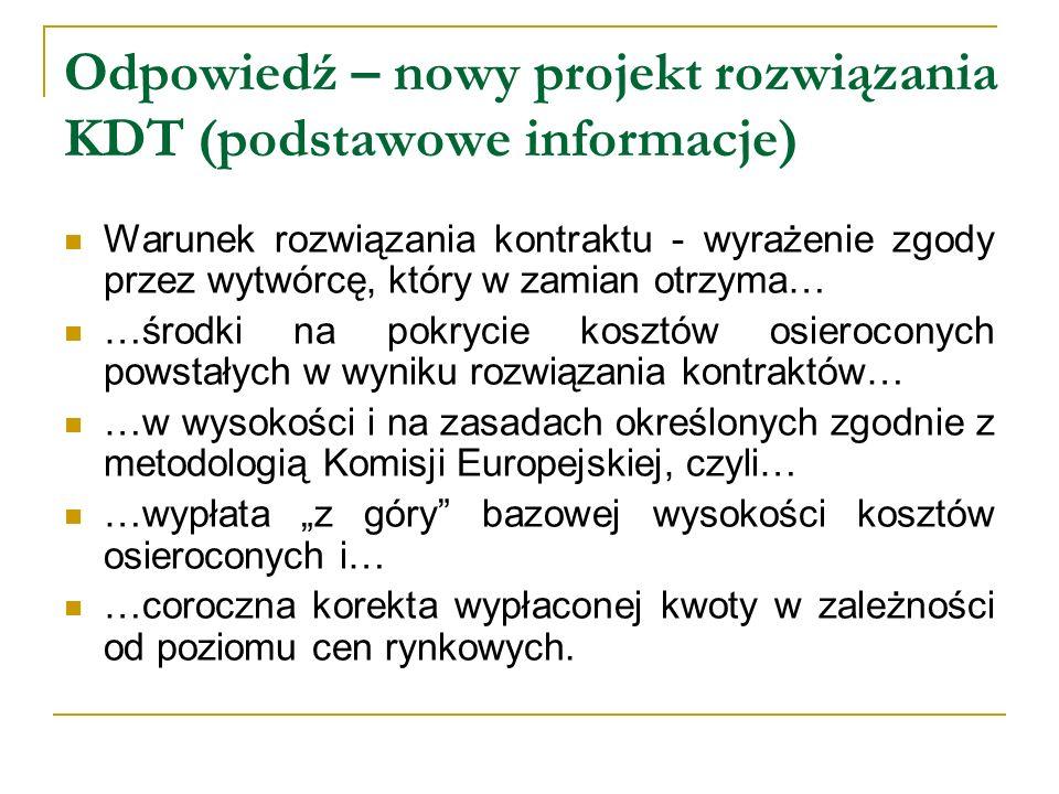Odpowiedź – nowy projekt rozwiązania KDT (podstawowe informacje) Warunek rozwiązania kontraktu - wyrażenie zgody przez wytwórcę, który w zamian otrzym