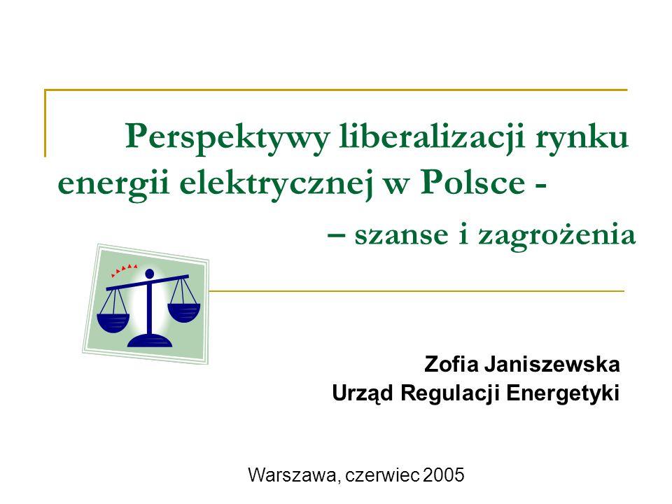 Zofia Janiszewska Urząd Regulacji Energetyki Perspektywy liberalizacji rynku energii elektrycznej w Polsce - – szanse i zagrożenia Warszawa, czerwiec