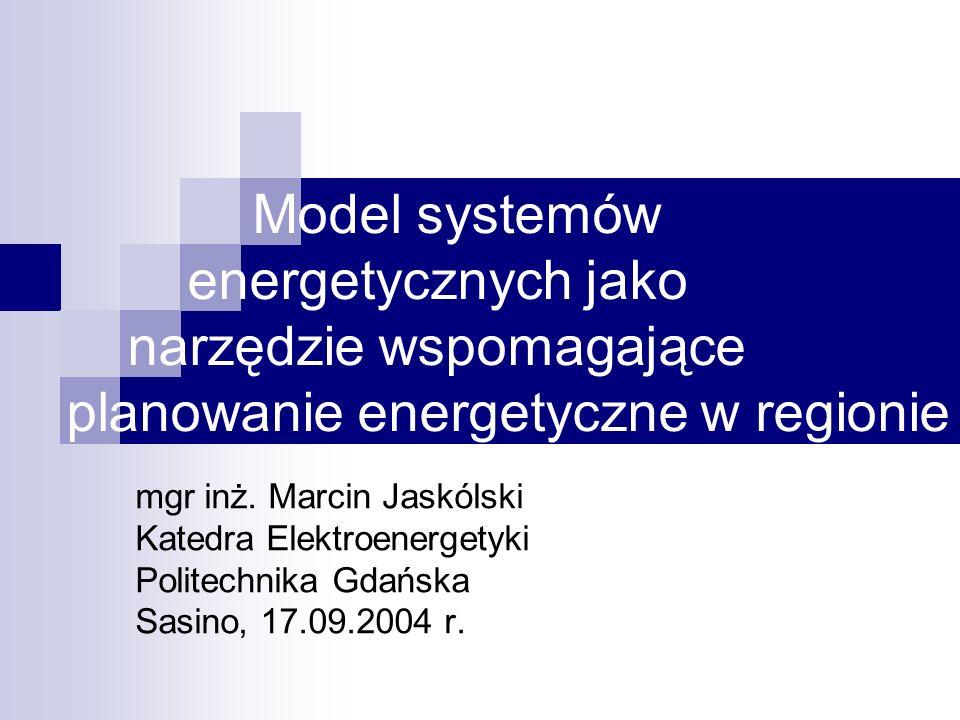 Model systemów energetycznych jako narzędzie wspomagające planowanie energetyczne w regionie mgr inż. Marcin Jaskólski Katedra Elektroenergetyki Polit