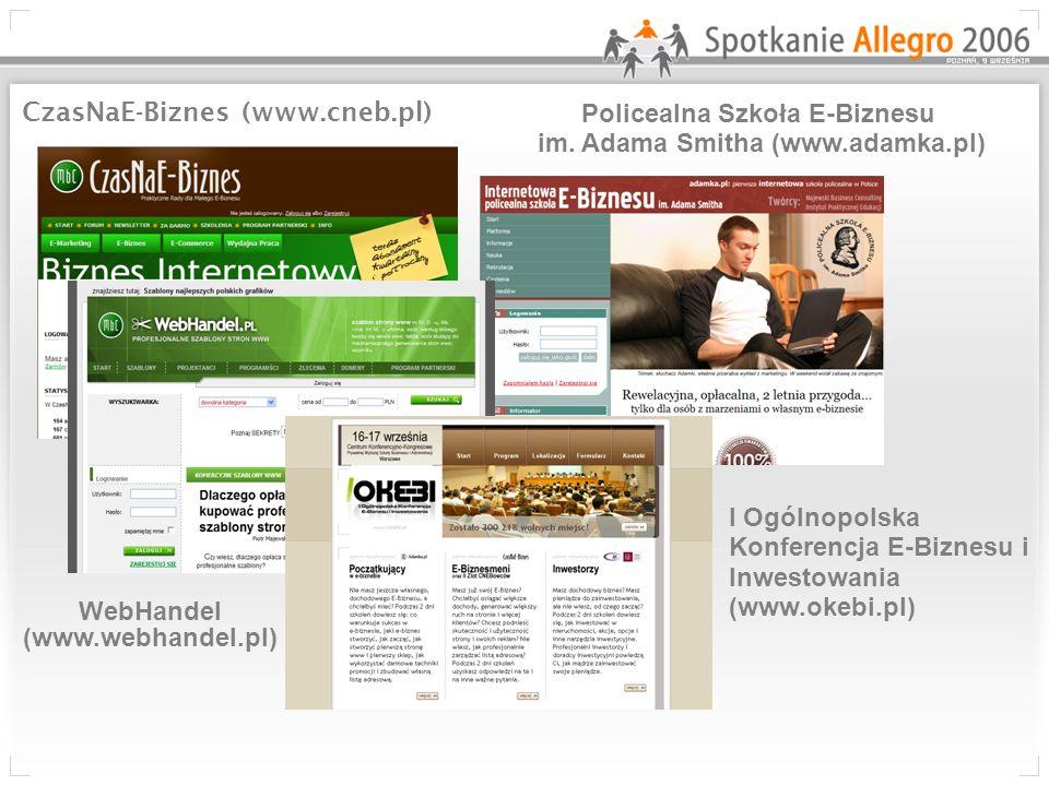 CzasNaE-Biznes (www.cneb.pl) Policealna Szkoła E-Biznesu im. Adama Smitha (www.adamka.pl) WebHandel (www.webhandel.pl) I Ogólnopolska Konferencja E-Bi
