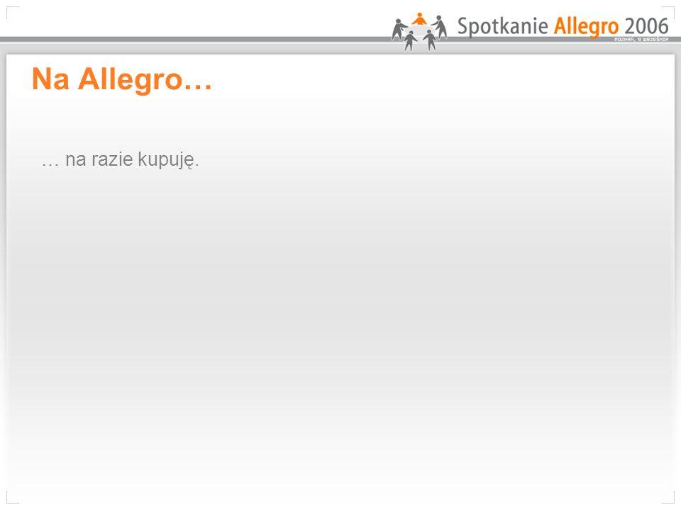 Na Allegro… … na razie kupuję.