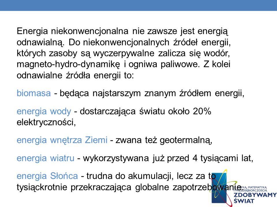 Energia niekonwencjonalna nie zawsze jest energią odnawialną. Do niekonwencjonalnych źródeł energii, których zasoby są wyczerpywalne zalicza się wodór