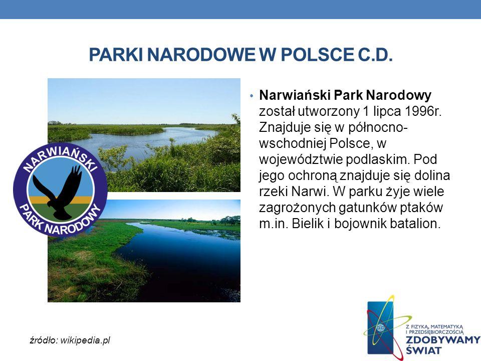 PARKI NARODOWE W POLSCE C.D. Narwiański Park Narodowy został utworzony 1 lipca 1996r. Znajduje się w północno- wschodniej Polsce, w województwie podla