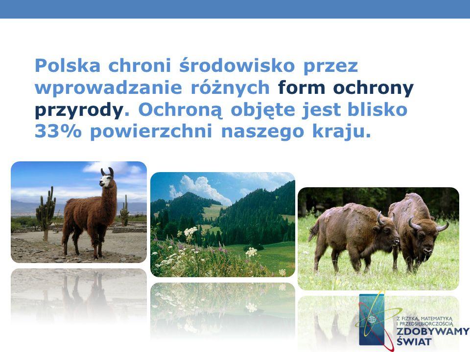 Polska chroni środowisko przez wprowadzanie różnych form ochrony przyrody. Ochroną objęte jest blisko 33% powierzchni naszego kraju.