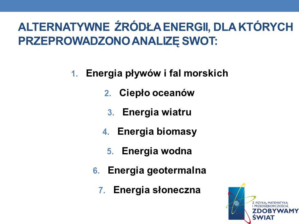 ALTERNATYWNE ŹRÓDŁA ENERGII, DLA KTÓRYCH PRZEPROWADZONO ANALIZĘ SWOT: 1. Energia pływów i fal morskich 2. Ciepło oceanów 3. Energia wiatru 4. Energia