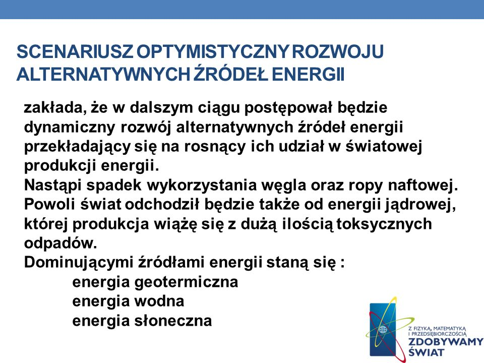 SCENARIUSZ OPTYMISTYCZNY ROZWOJU ALTERNATYWNYCH ŹRÓDEŁ ENERGII zakłada, że w dalszym ciągu postępował będzie dynamiczny rozwój alternatywnych źródeł e