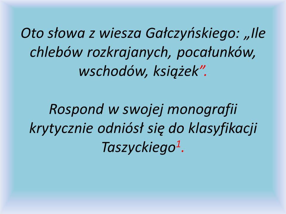 Oto słowa z wiesza Gałczyńskiego: Ile chlebów rozkrajanych, pocałunków, wschodów, książek. Rospond w swojej monografii krytycznie odniósł się do klasy
