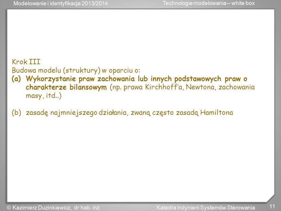 Modelowanie i identyfikacja 2013/2014 Technologie modelowania – white box 12 Katedra Inżynierii Systemów Sterowania Kazimierz Duzinkiewicz, dr hab.