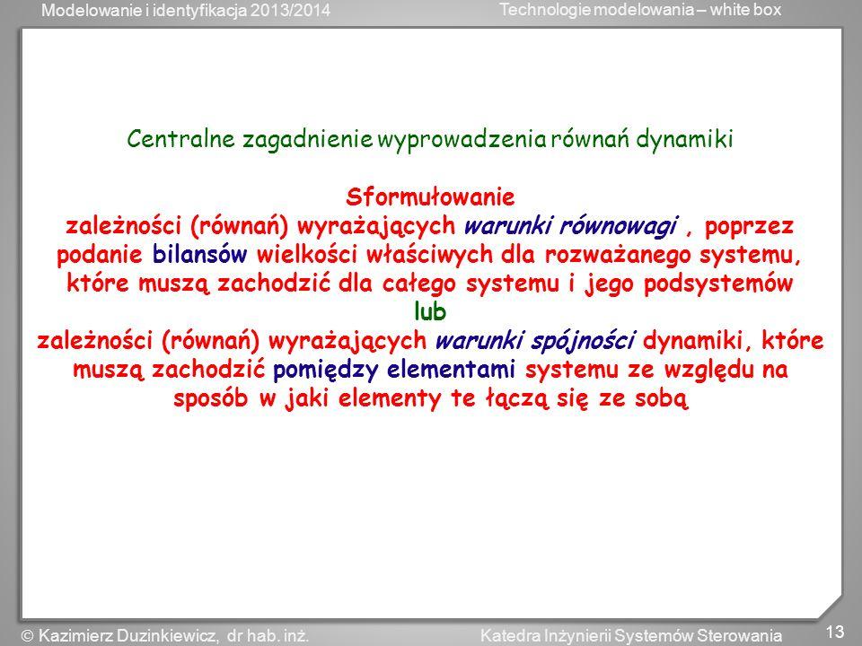Modelowanie i identyfikacja 2013/2014 Technologie modelowania – white box 13 Katedra Inżynierii Systemów Sterowania Kazimierz Duzinkiewicz, dr hab. in