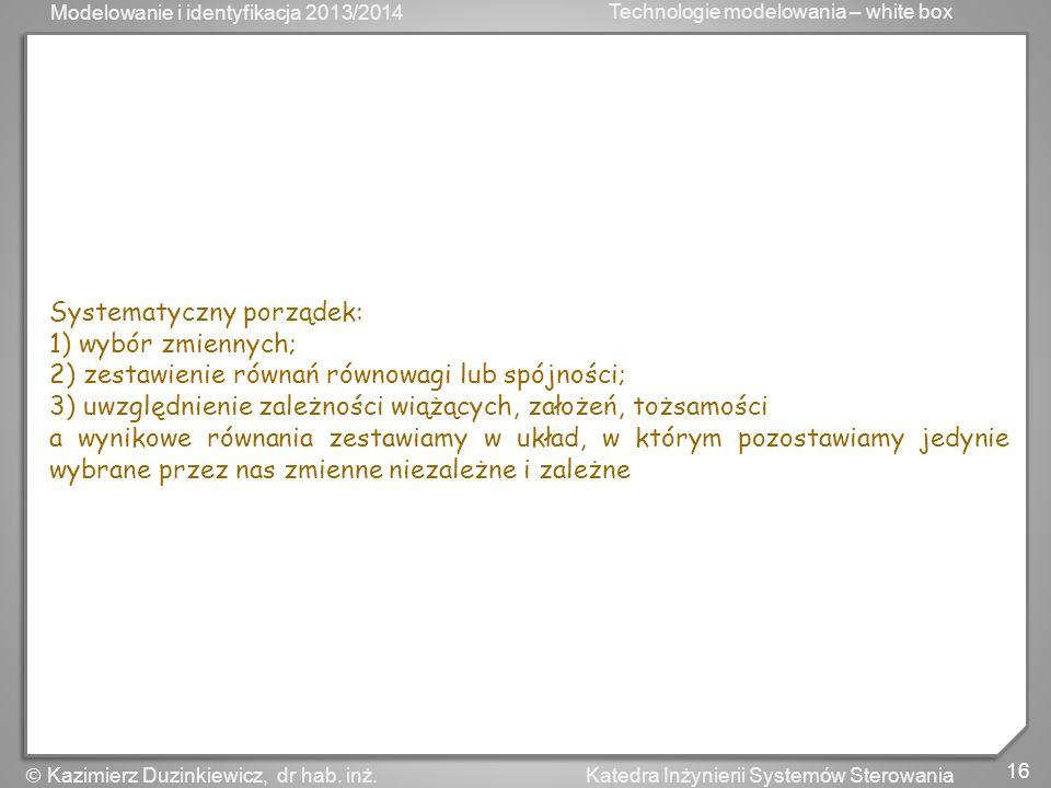 Modelowanie i identyfikacja 2013/2014 Technologie modelowania – white box 17 Katedra Inżynierii Systemów Sterowania Kazimierz Duzinkiewicz, dr hab.