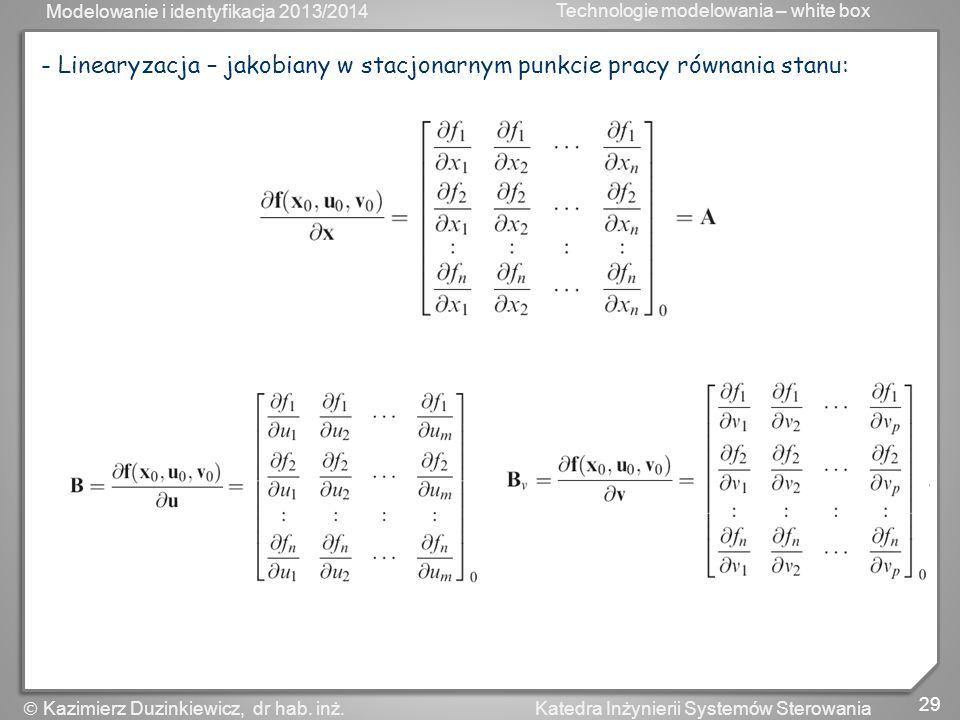 Modelowanie i identyfikacja 2013/2014 Technologie modelowania – white box 29 Katedra Inżynierii Systemów Sterowania Kazimierz Duzinkiewicz, dr hab. in