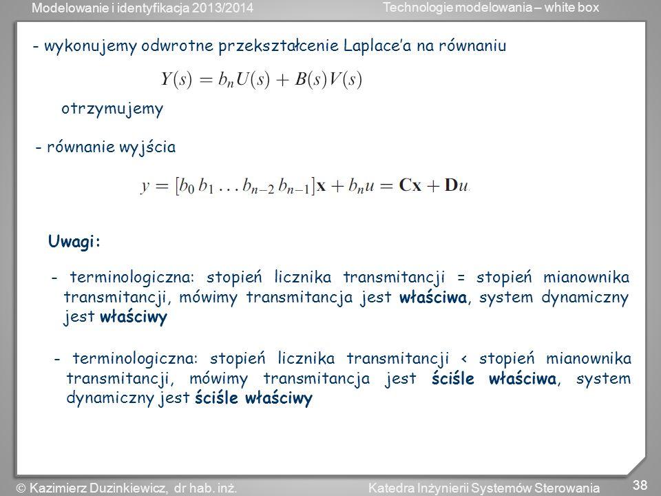 Modelowanie i identyfikacja 2013/2014 Technologie modelowania – white box 38 Katedra Inżynierii Systemów Sterowania Kazimierz Duzinkiewicz, dr hab. in