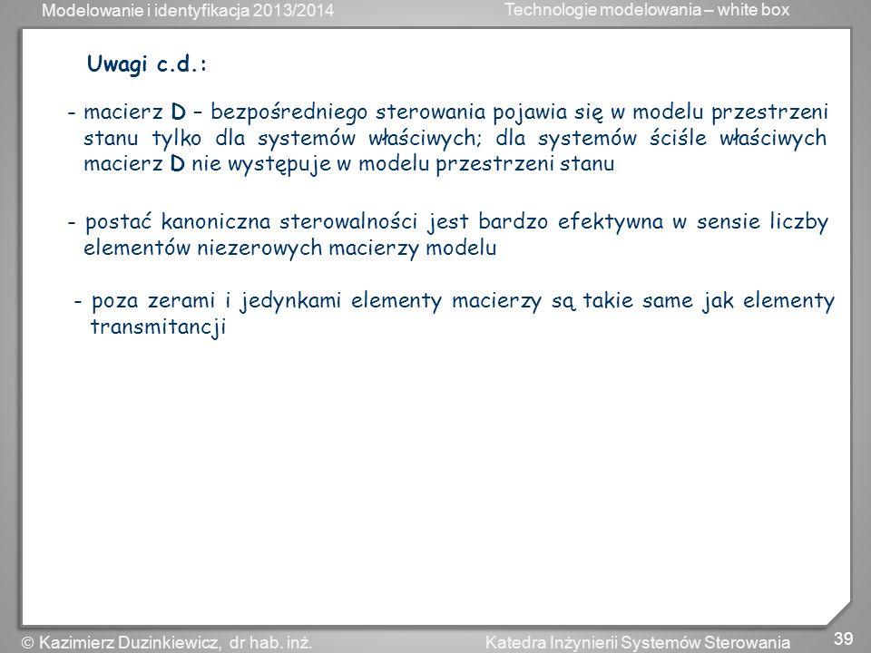 Modelowanie i identyfikacja 2013/2014 Technologie modelowania – white box 40 Katedra Inżynierii Systemów Sterowania Kazimierz Duzinkiewicz, dr hab.