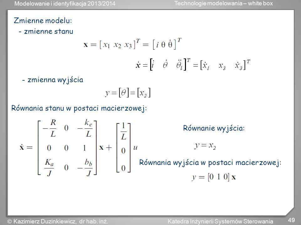 Modelowanie i identyfikacja 2013/2014 Technologie modelowania – white box 49 Katedra Inżynierii Systemów Sterowania Kazimierz Duzinkiewicz, dr hab. in
