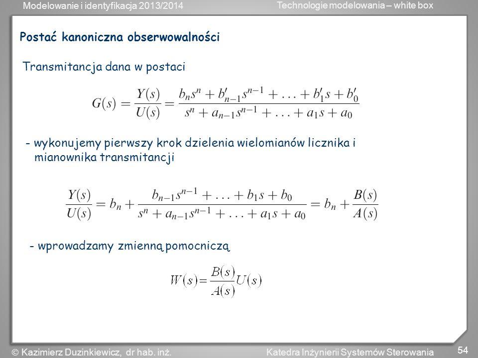 Modelowanie i identyfikacja 2013/2014 Technologie modelowania – white box 54 Katedra Inżynierii Systemów Sterowania Kazimierz Duzinkiewicz, dr hab. in