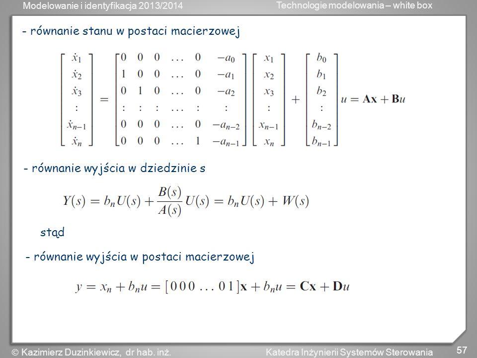Modelowanie i identyfikacja 2013/2014 Technologie modelowania – white box 57 Katedra Inżynierii Systemów Sterowania Kazimierz Duzinkiewicz, dr hab. in