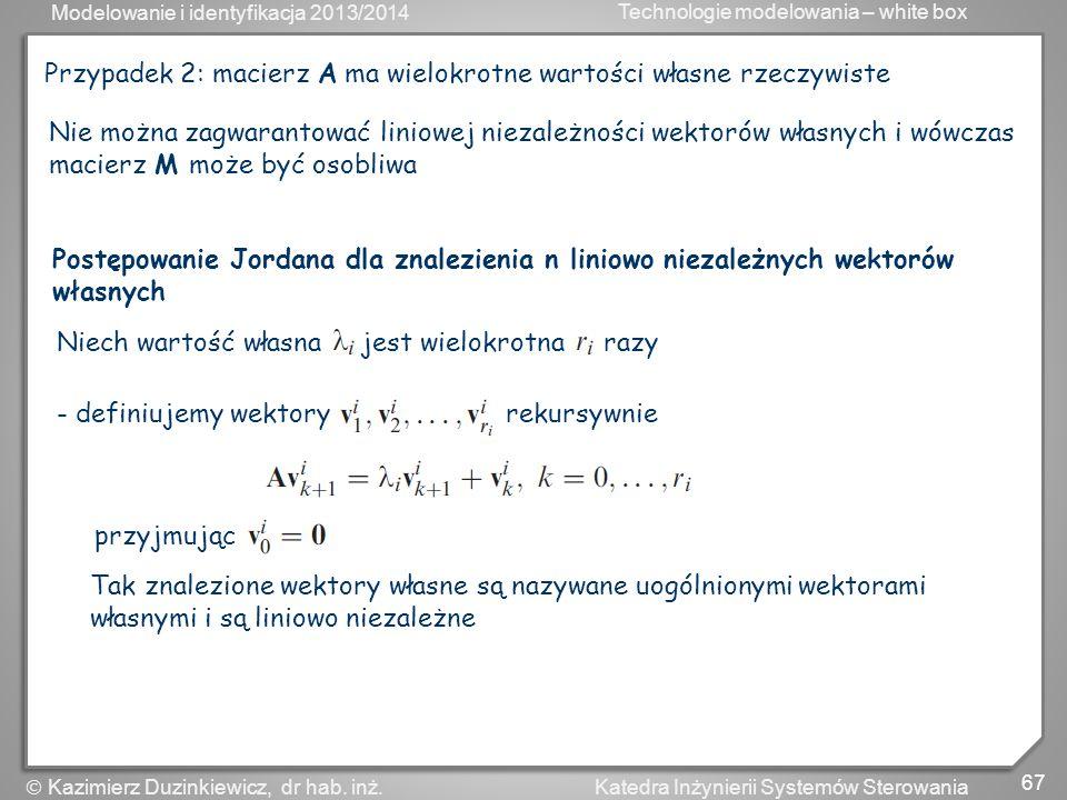 Modelowanie i identyfikacja 2013/2014 Technologie modelowania – white box 67 Katedra Inżynierii Systemów Sterowania Kazimierz Duzinkiewicz, dr hab. in