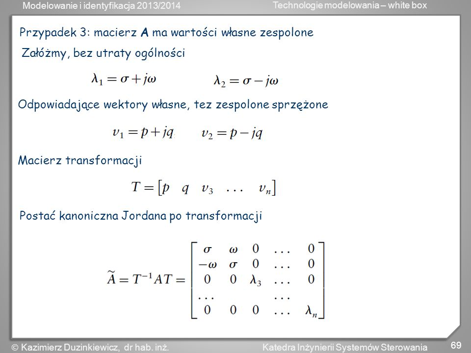 Modelowanie i identyfikacja 2013/2014 Technologie modelowania – white box 70 Katedra Inżynierii Systemów Sterowania Kazimierz Duzinkiewicz, dr hab.