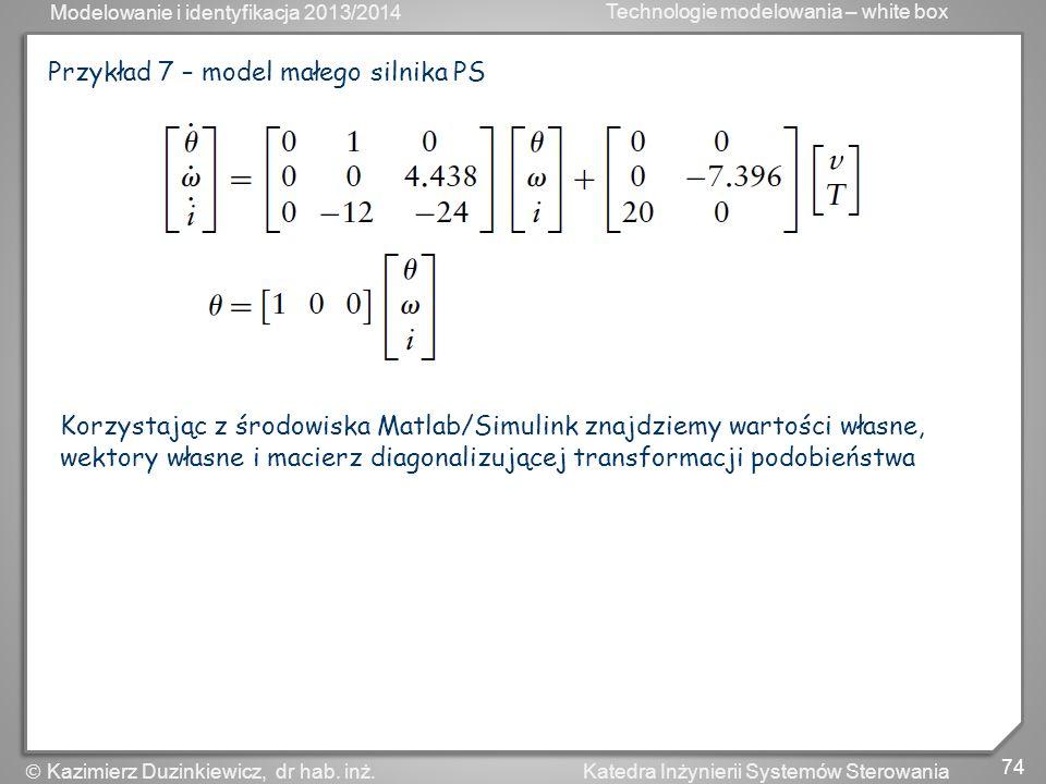 Modelowanie i identyfikacja 2013/2014 Technologie modelowania – white box 74 Katedra Inżynierii Systemów Sterowania Kazimierz Duzinkiewicz, dr hab. in