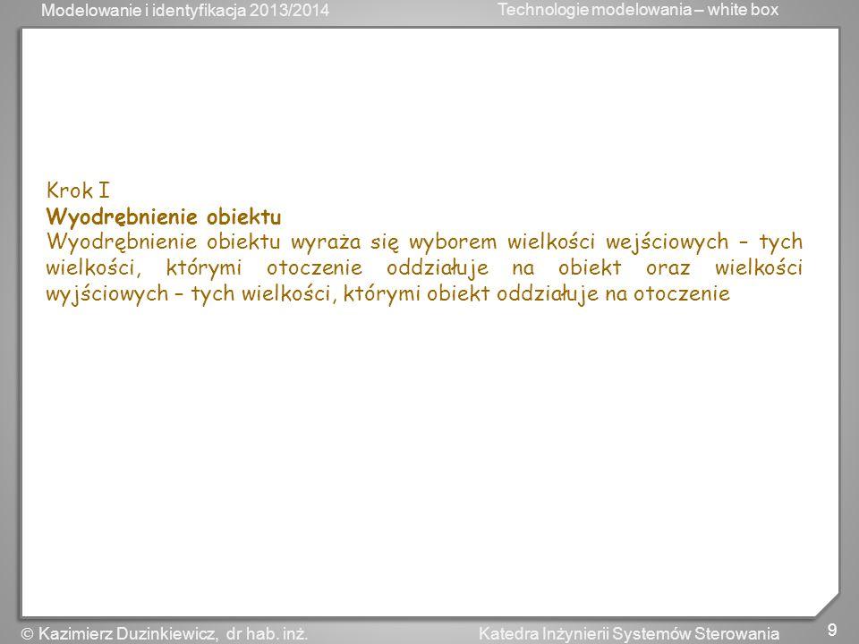 Modelowanie i identyfikacja 2013/2014 Technologie modelowania – white box 10 Katedra Inżynierii Systemów Sterowania Kazimierz Duzinkiewicz, dr hab.