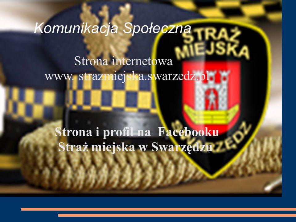 Komunikacja Społeczna Strona internetowa www. strazmiejska.swarzedz.pl Strona i profil na Facebooku Straż miejska w Swarzędzu