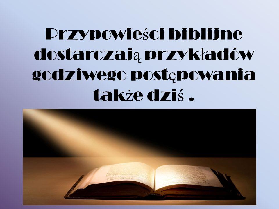 Przypowie ś ci biblijne dostarczaj ą przyk ł adów godziwego post ę powania tak ż e dzi ś.
