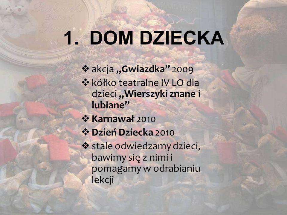 1.DOM DZIECKA akcja Gwiazdka 2009 kółko teatralne IV LO dla dzieci Wierszyki znane i lubiane Karnawał 2010 Dzień Dziecka 2010 stale odwiedzamy dzieci, bawimy się z nimi i pomagamy w odrabianiu lekcji