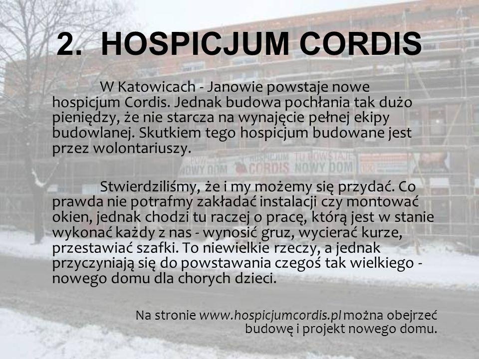2.HOSPICJUM CORDIS W Katowicach - Janowie powstaje nowe hospicjum Cordis. Jednak budowa pochłania tak dużo pieniędzy, że nie starcza na wynajęcie pełn
