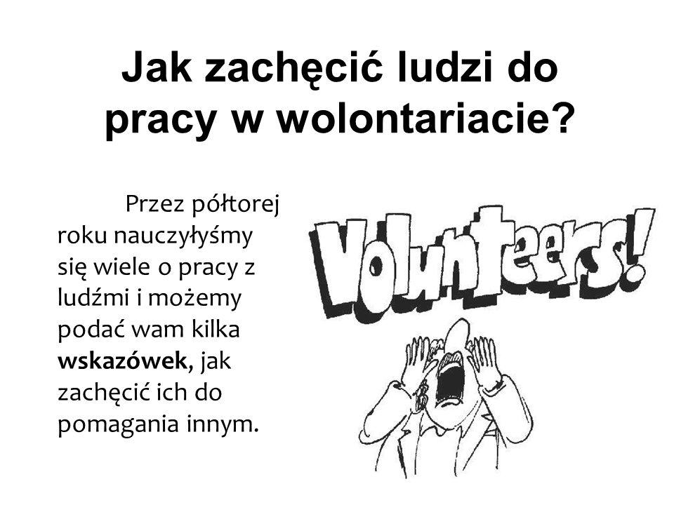 Jak zachęcić ludzi do pracy w wolontariacie.