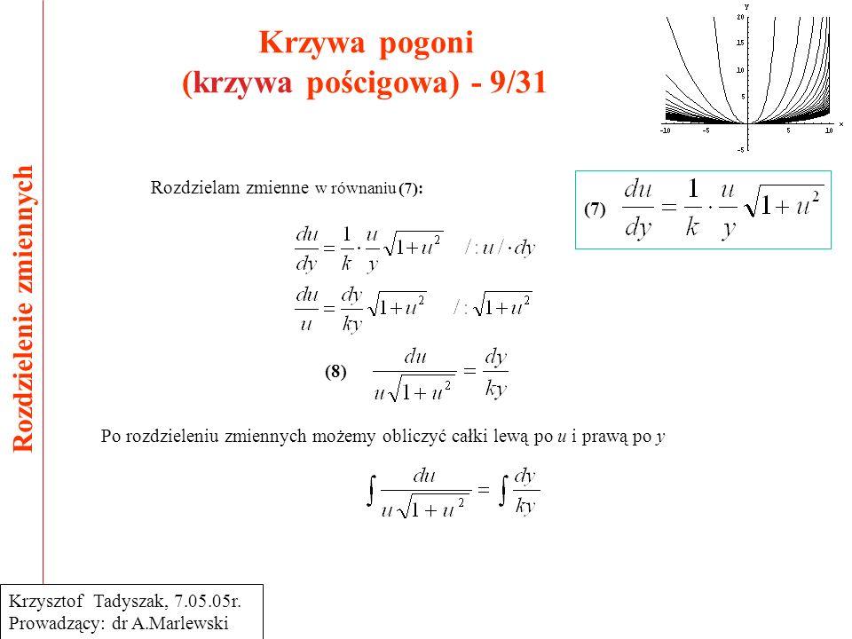 Krzywa pogoni (krzywa pościgowa) - 10/31 Rozwiązywanie całek 1/3 Krzysztof Tadyszak, 7.05.05r.