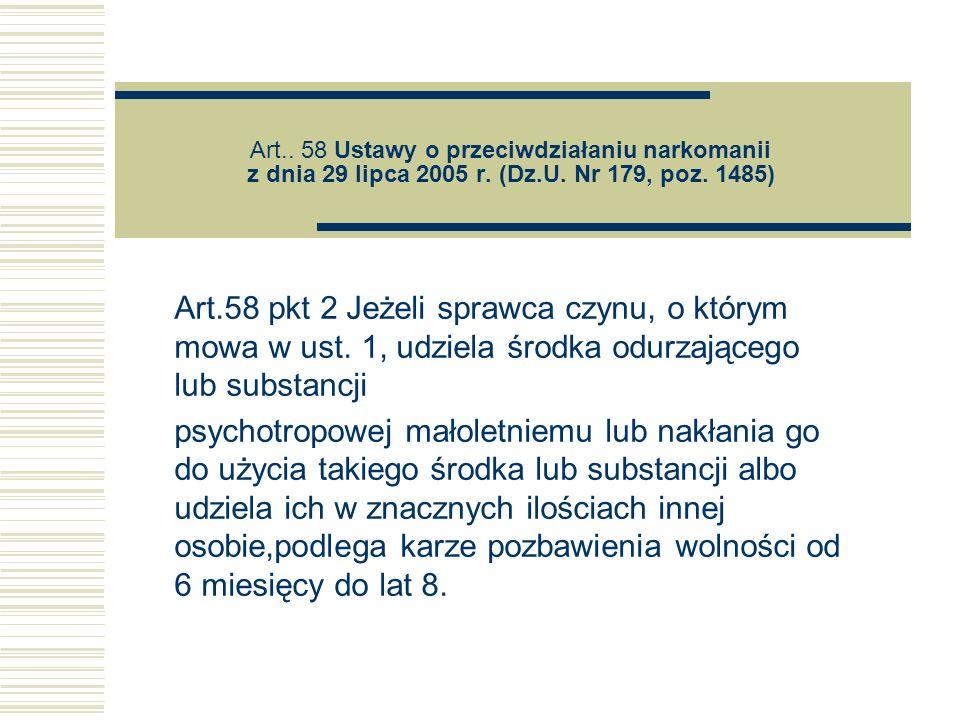 Art.. 58 Ustawy o przeciwdziałaniu narkomanii z dnia 29 lipca 2005 r. (Dz.U. Nr 179, poz. 1485) Art.58 pkt 2 Jeżeli sprawca czynu, o którym mowa w ust
