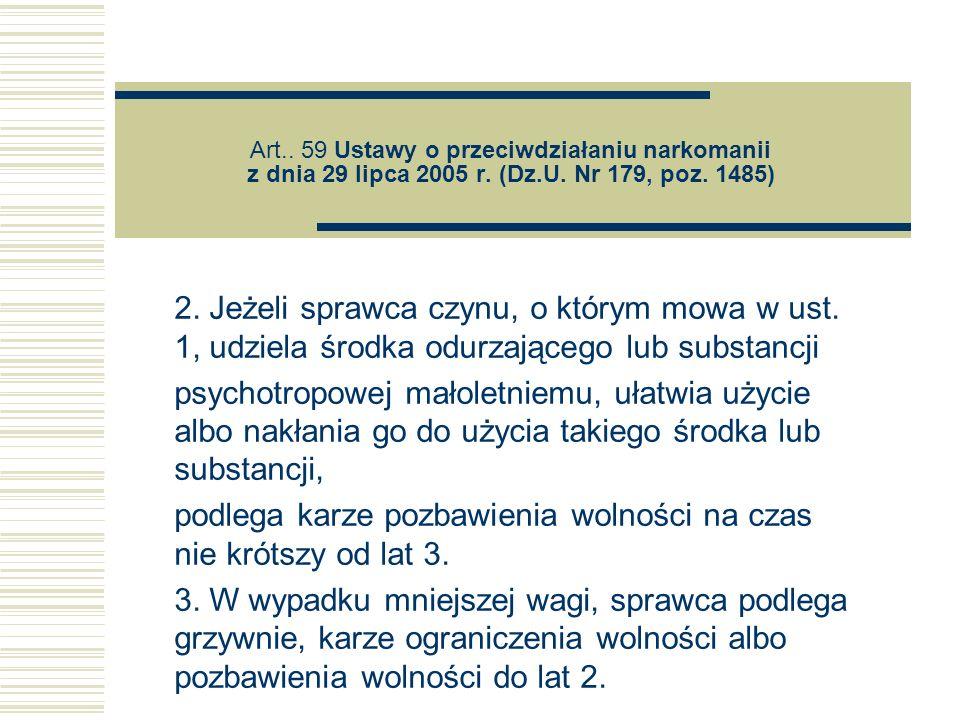 Art.. 59 Ustawy o przeciwdziałaniu narkomanii z dnia 29 lipca 2005 r. (Dz.U. Nr 179, poz. 1485) 2. Jeżeli sprawca czynu, o którym mowa w ust. 1, udzie