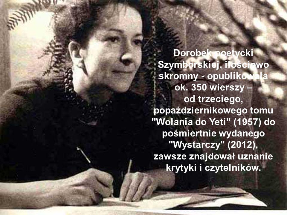 Dorobek poetycki Szymborskiej, ilościowo skromny - opublikowała ok. 350 wierszy – od trzeciego, popaździernikowego tomu