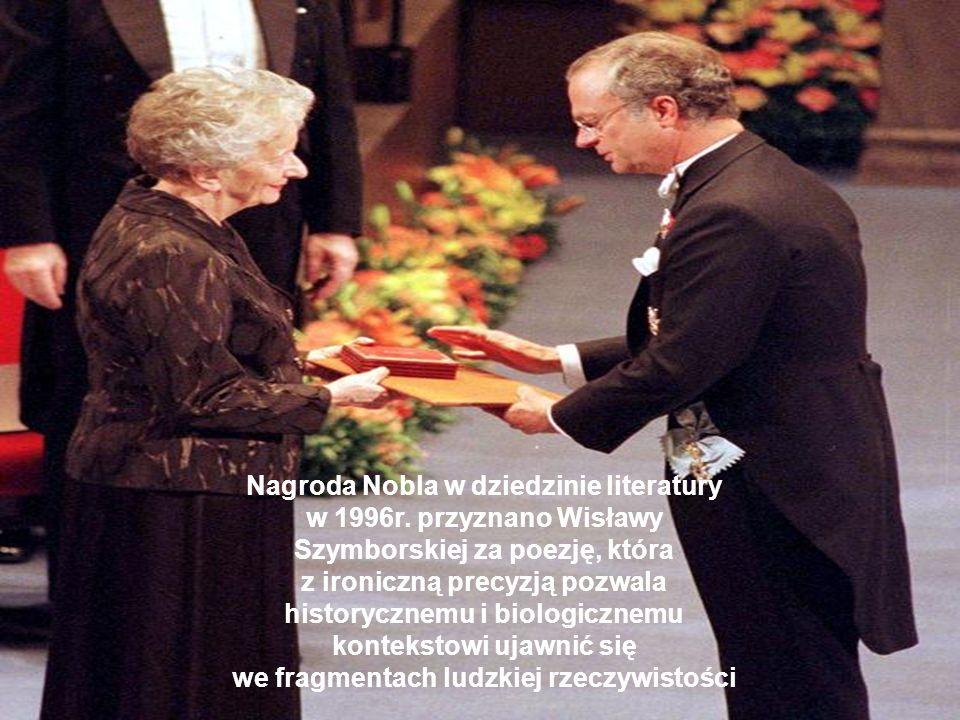 Nagroda Nobla w dziedzinie literatury w 1996r. przyznano Wisławy Szymborskiej za poezję, która z ironiczną precyzją pozwala historycznemu i biologiczn