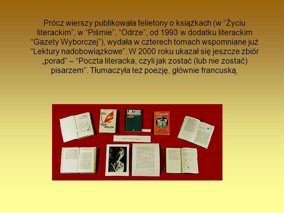 Prócz wierszy publikowała felietony o książkach (w Życiu literackim, w Piśmie, Odrze, od 1993 w dodatku literackim Gazety Wyborczej), wydała w czterec